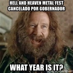 What Year - Hell and Heaven Metal Fest cancelaDO POR GOBERNADOR What Year Is It?