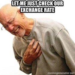 Old Man Heart Attack - Let me just check our exchange rate