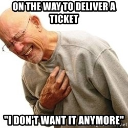 """Old Man Heart Attack - on the way to deliver a ticket """"I don't want it anymore"""""""