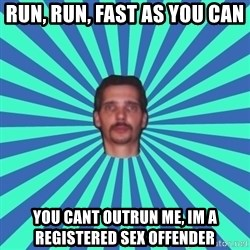 PEDO GOATIE STEVE - RUN, run, fast as you can you cant outrun me, im a registered sex offender