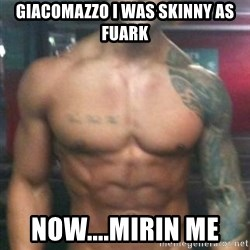 Zyzz - Giacomazzo i was skinny as fuark Now....Mirin me