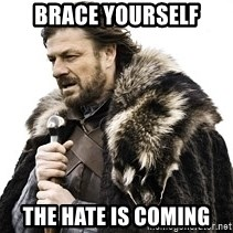Winter is coming2 - BRACE YOURSELF THE HATE IS COMING