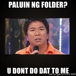 Willie Revillame me - paluin ng folder? U DONT DO DAT TO ME