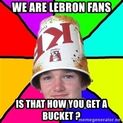 Bad Braydon - We are Lebron fans Is that how you get a bucket ?