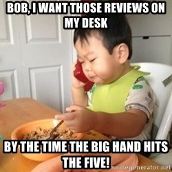 No Bullshit Business Baby - bob, I want those reviews on my desk by the time the big hand hits the five!