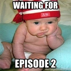 bored baby - waiting for episode 2