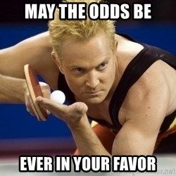 Table Tennis Player - MAY THE ODDS BE EVER In YOUR FAVOR