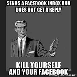 kill yourself guy - Sends A facebook Inbox And does not get a reply And your facebook