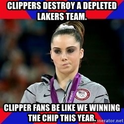 Mckayla Maroney Does Not Approve - Clippers destroy a depleted Lakers team. Clipper fans be like we winning the chip this year.