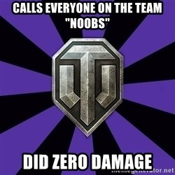 "World of Tanks - CALLS EVERYONE ON THE TEAM ""NOOBS"" DID ZERO DAMAGE"