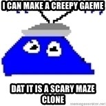 Game Maker Noob - i can make a creepy gaeme dat it is a scary maze clone