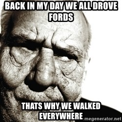 Back In My Day - Back in my day we all drove fords thats why we walked everywhere