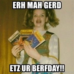 Goosebumps Girl Sings - erh mah gerd etz ur berfday!!