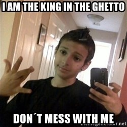 Thug life guy - i am the king in the ghetto don´t mess with me