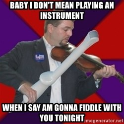 FiddlingRapert - baby I don't mean playing an instrument when I say am gonna fiddle with you tonight
