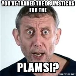 Michael Rosen  - you've traded the drumsticks for the plams!?