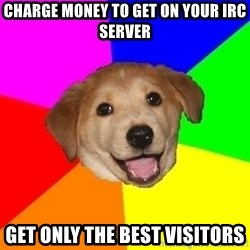 Advice Dog - Charge money to get on your irc server get only the best visitors