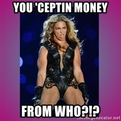 Ugly Beyonce - You 'ceptin money from who?!?