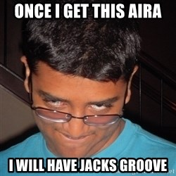 Chillzilla - once I get this aira I will have jacks groove