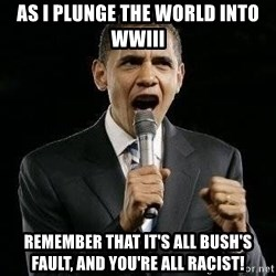 Expressive Obama - As I plunge the world into WWIII Remember that it's all Bush's fault, and you're all racist!