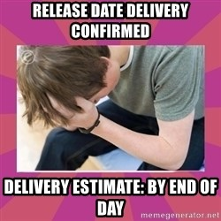 First World Gamer Problems - Release date delivery confirmed delivery estimate: by end of day