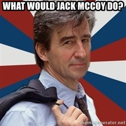 Jack McCoy - What would Jack McCoy Do?