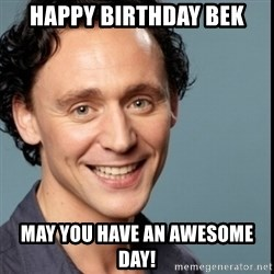 Nice Guy Tom Hiddleston - happy birthday bek may you have an awesome day!