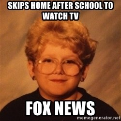 60 Year-Old Girl - skips home after school to watch tv fox news