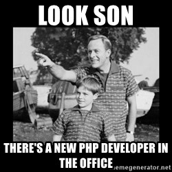 look son a faggot - Look son there's a new php developer in the office