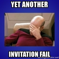 Picard facepalm  - yet another invitation FAIl