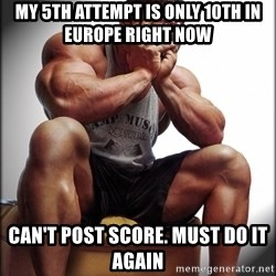 Fit Guy Problems - My 5th attempt is only 10th in EUrope right now Can't post score. must do it again
