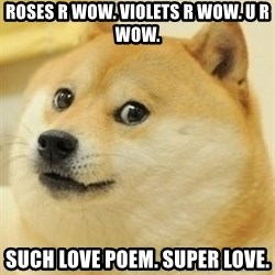 Real Doge - roses r wow. violets r wow. u r wow. such love poem. super love.