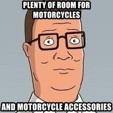 hank hill meme - PLENTY OF ROOM FOR MOTORCYCLES AND MOTORCYCLE ACCESSORIES