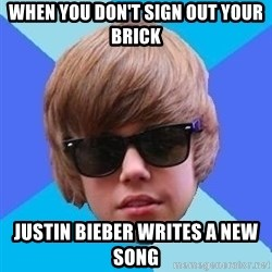 Just Another Justin Bieber - when you don't sign out your brick justin bieber writes a new song