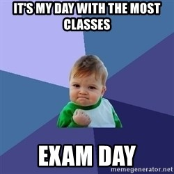 Success Kid - It's my day with the most classes Exam day