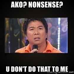 Willie Revillame me - ako? nonsense? u don't do that to me
