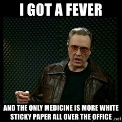 Christopher Walken Cowbell - I got a fever and the only medicine is more white sticky paper all over the office
