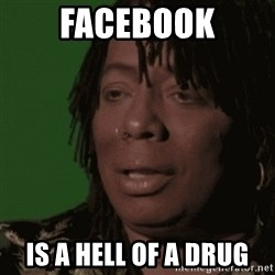Rick James - Facebook is a hell of a drug