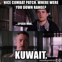 peter parker - nice combat patch. Where were you down range? Kuwait.