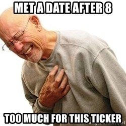 Old Man Heart Attack - MET a DATE AFTER 8 TOO MUCH FOR THIS TICKER