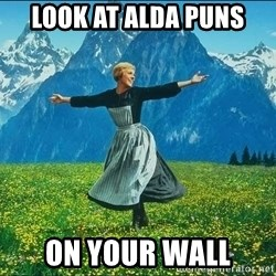 Look at all the things - look at alda puns on your wall