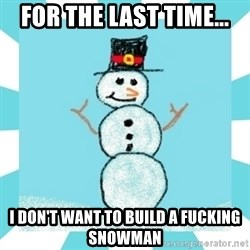 Racist Snowman - for the last time... i don't want to build a fucking snowman
