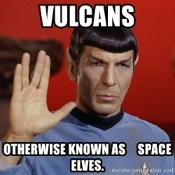 spockie 2 - vulcans otherwise known as     space elves.