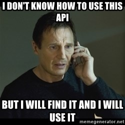 I will Find You Meme - I don't know how to use this api but i will find it and i will use it