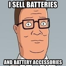 hank hill meme - I sell batteries and battery ACCESSORIES