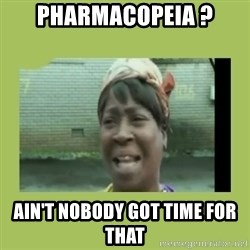Sugar Brown - pharmacopeia ? Ain't nobody got time for that