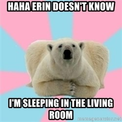 Perfection Polar Bear - haha erin doesn't know i'm sleeping in the living room