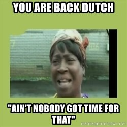 "Sugar Brown - You are Back Dutch ""Ain't Nobody got time for that"""