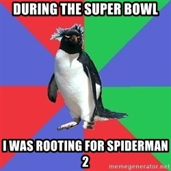 Comic Book Addict Penguin - During the super bowl i was rooting for spiderman 2