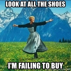 Look at all the things - Look at all the shoes I'm failing to buy